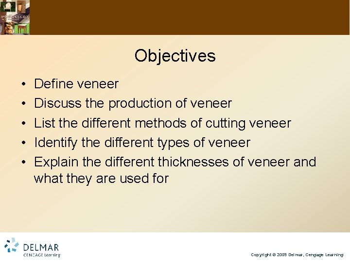 Objectives • • • Define veneer Discuss the production of veneer List the different