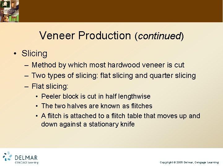 Veneer Production (continued) • Slicing – Method by which most hardwood veneer is cut