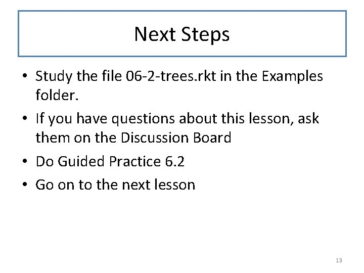 Next Steps • Study the file 06 -2 -trees. rkt in the Examples folder.