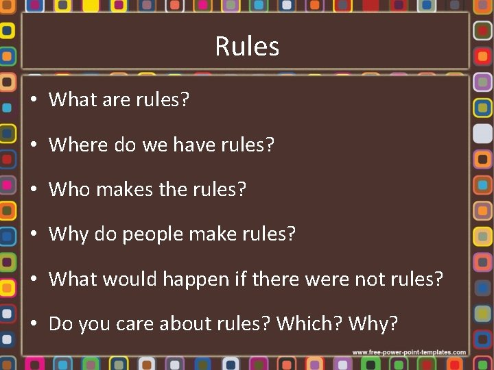 Rules • What are rules? • Where do we have rules? • Who makes