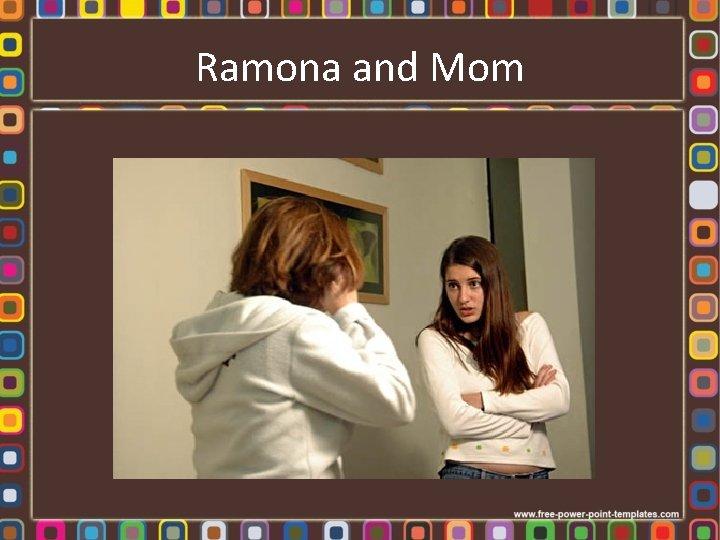 Ramona and Mom