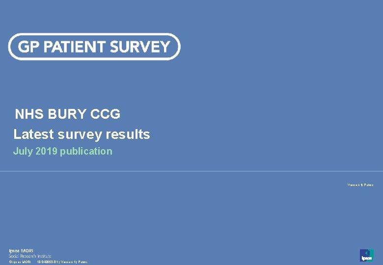 NHS BURY CCG Latest survey results July 2019 publication Version 1  Public 1 ©
