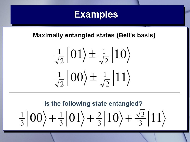 Examples Maximally entangled states (Bell's basis) Is the following state entangled?