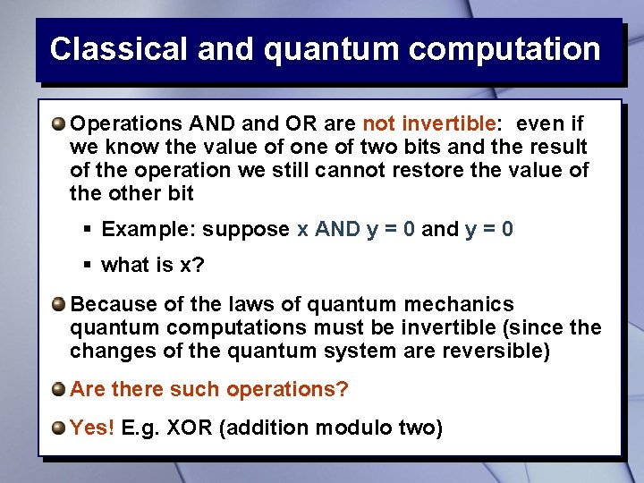 Classical and quantum computation Operations AND and OR are not invertible: even if we