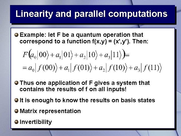 Linearity and parallel computations Example: let F be a quantum operation that correspond to