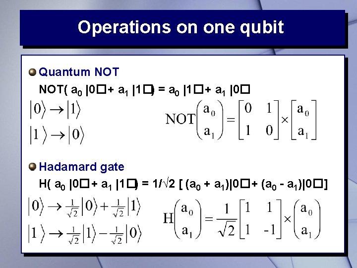 Operations on one qubit Quantum NOT( a 0 |0�+ a 1 |1�) = a
