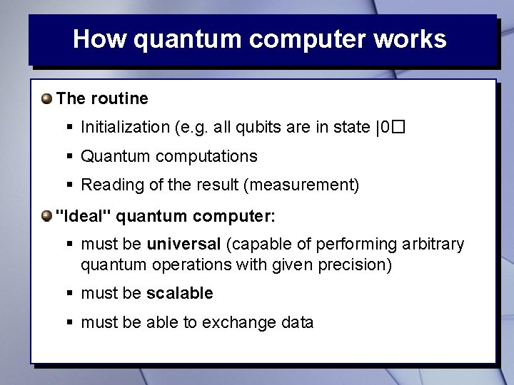 How quantum computer works The routine § Initialization (e. g. all qubits are in