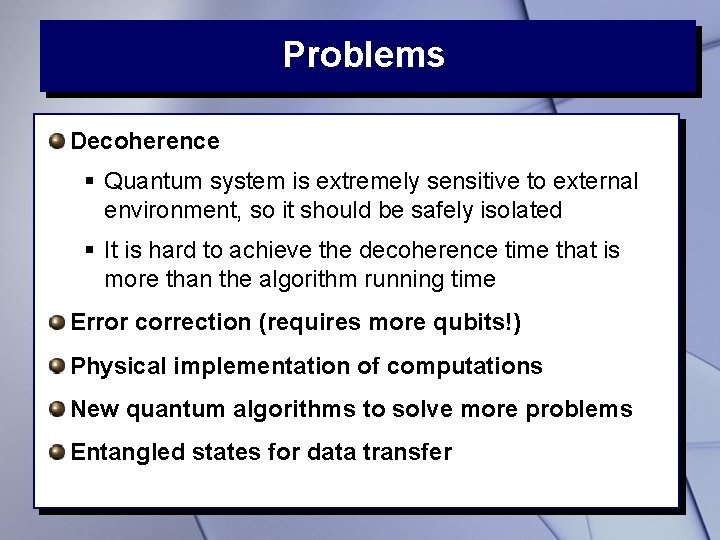 Problems Decoherence § Quantum system is extremely sensitive to external environment, so it should
