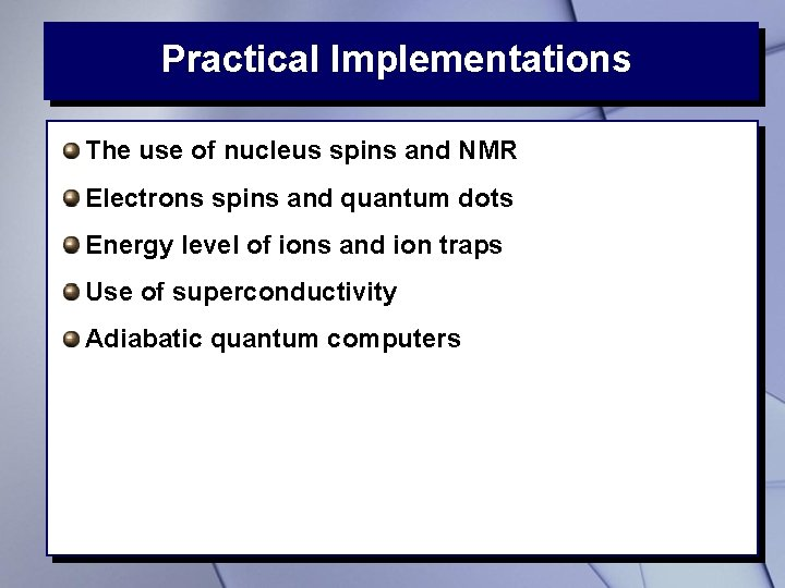 Practical Implementations The use of nucleus spins and NMR Electrons spins and quantum dots