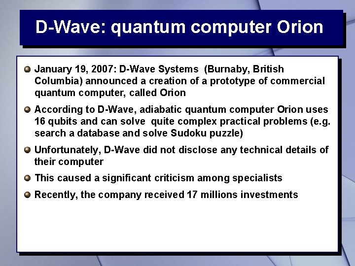 D-Wave: quantum computer Orion January 19, 2007: D-Wave Systems (Burnaby, British Columbia) announced a