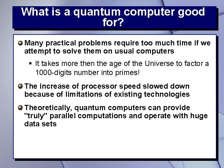 What is a quantum computer good for? Many practical problems require too much time
