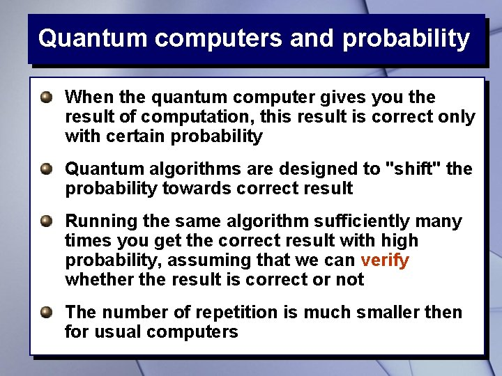 Quantum computers and probability When the quantum computer gives you the result of computation,