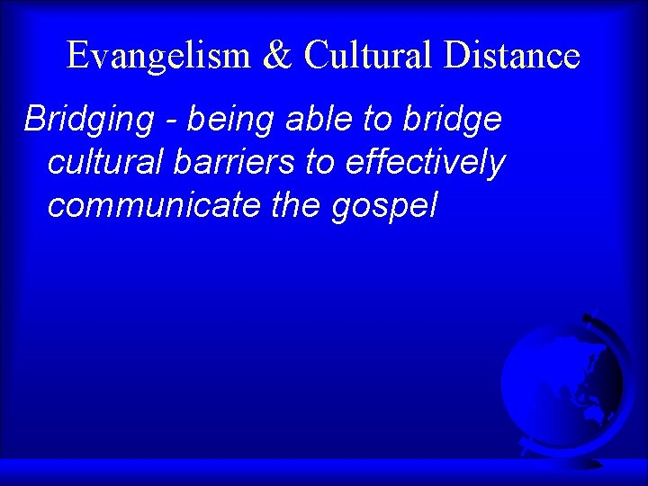 Evangelism & Cultural Distance Bridging - being able to bridge cultural barriers to effectively