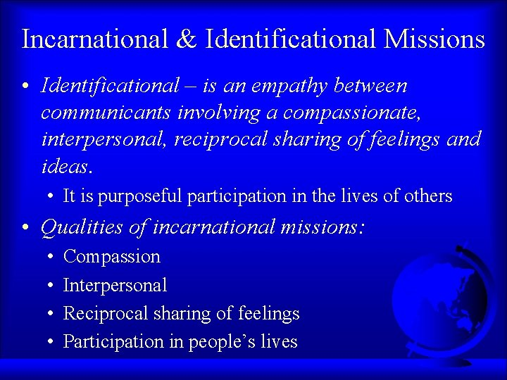 Incarnational & Identificational Missions • Identificational – is an empathy between communicants involving a