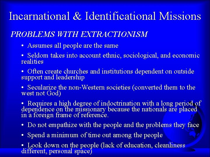 Incarnational & Identificational Missions PROBLEMS WITH EXTRACTIONISM • Assumes all people are the