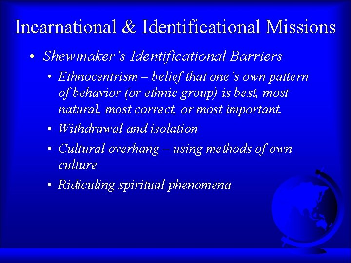 Incarnational & Identificational Missions • Shewmaker's Identificational Barriers • Ethnocentrism – belief that one's