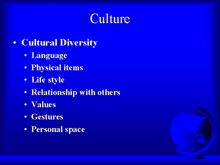 Culture • Cultural Diversity • • Language Physical items Life style Relationship with others