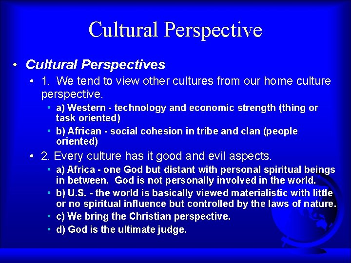 Cultural Perspective • Cultural Perspectives • 1. We tend to view other cultures from