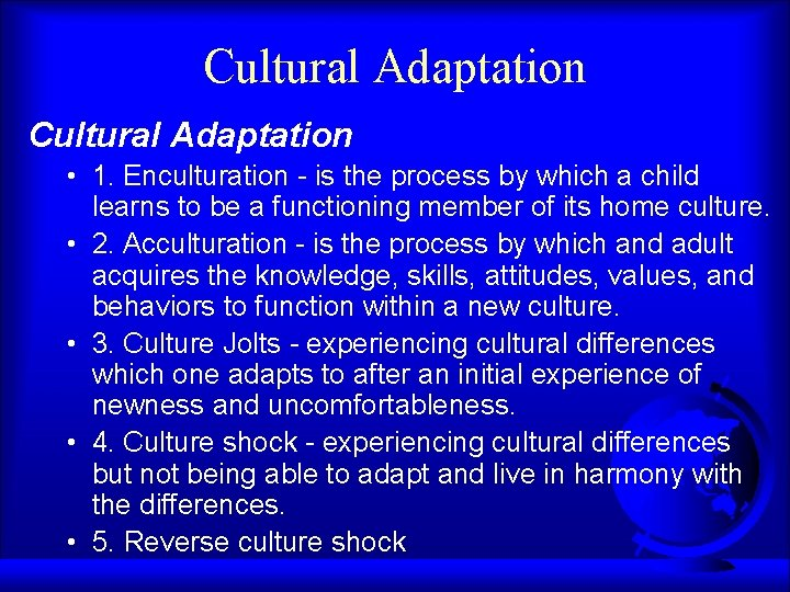 Cultural Adaptation • 1. Enculturation - is the process by which a child learns