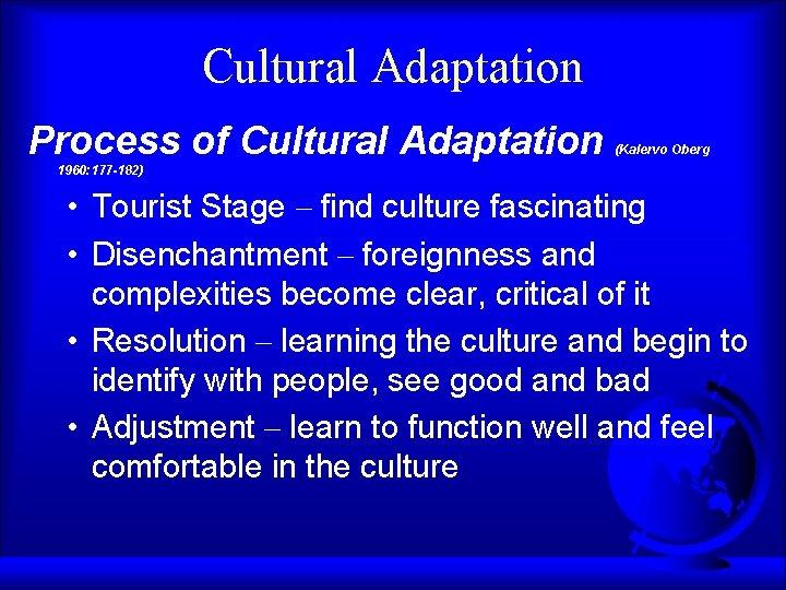 Cultural Adaptation Process of Cultural Adaptation (Kalervo Oberg 1960: 177 -182) • Tourist Stage