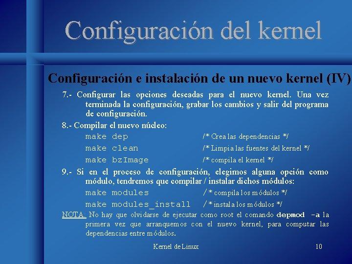 Configuración del kernel Configuración e instalación de un nuevo kernel (IV) 7. - Configurar