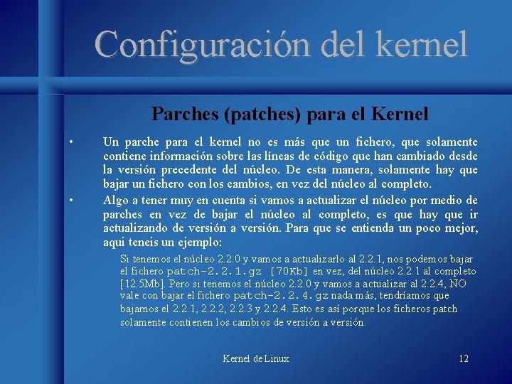 Configuración del kernel Parches (patches) para el Kernel • • Un parche para el