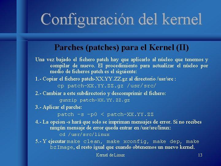 Configuración del kernel Parches (patches) para el Kernel (II) Una vez bajado el fichero