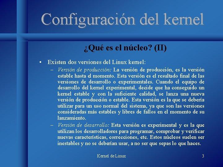 Configuración del kernel ¿Qué es el núcleo? (II) • Existen dos versiones del Linux