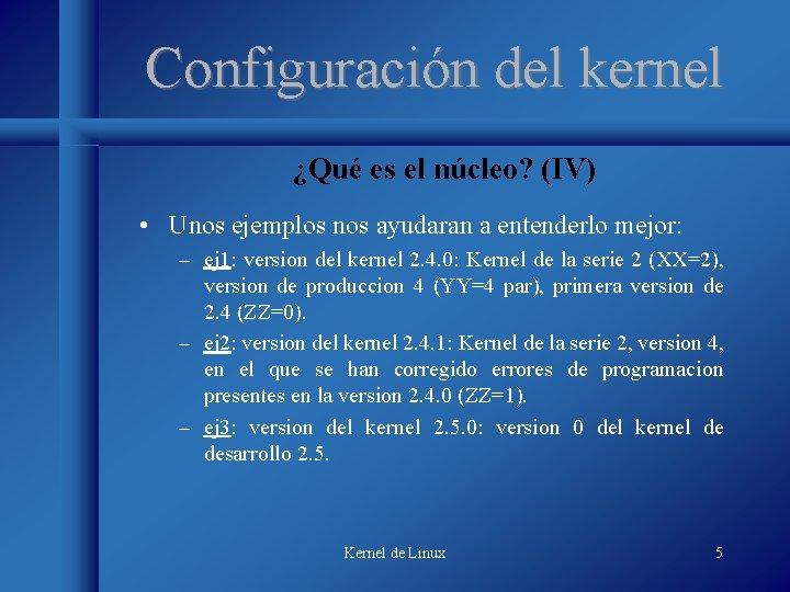 Configuración del kernel ¿Qué es el núcleo? (IV) • Unos ejemplos nos ayudaran a