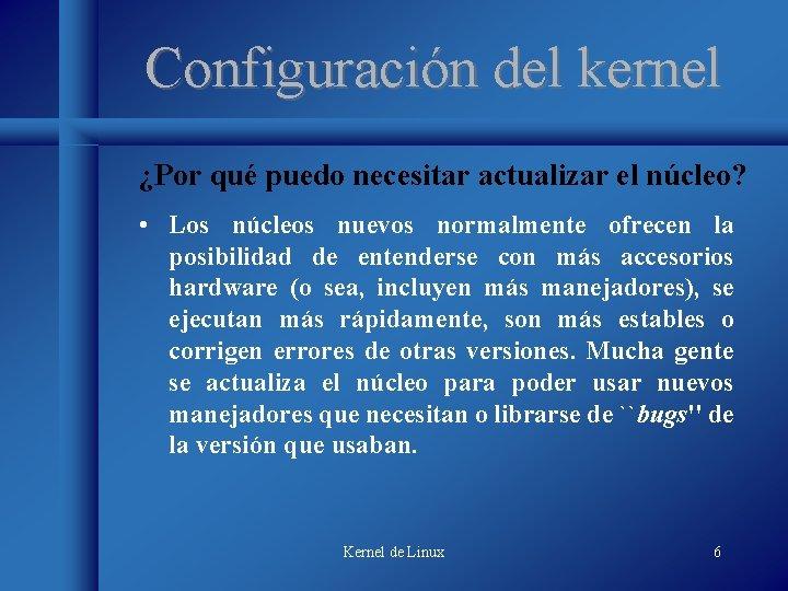 Configuración del kernel ¿Por qué puedo necesitar actualizar el núcleo? • Los núcleos nuevos