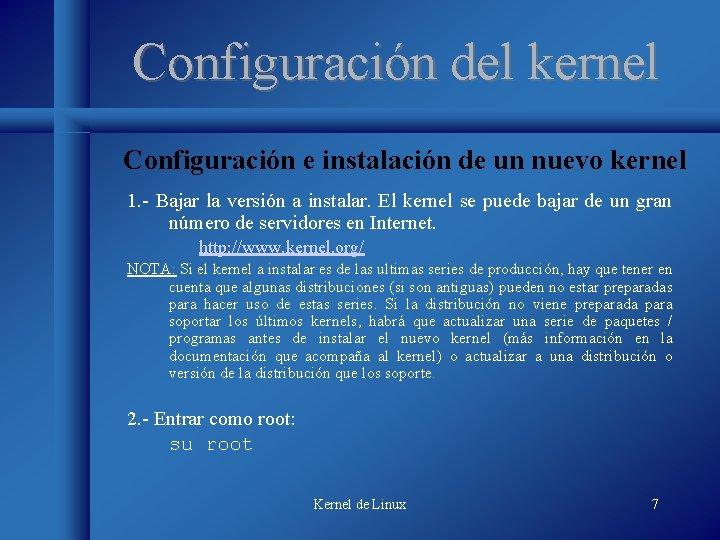 Configuración del kernel Configuración e instalación de un nuevo kernel 1. - Bajar la