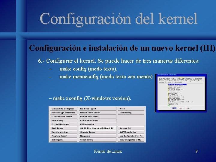 Configuración del kernel Configuración e instalación de un nuevo kernel (III) 6. - Configurar