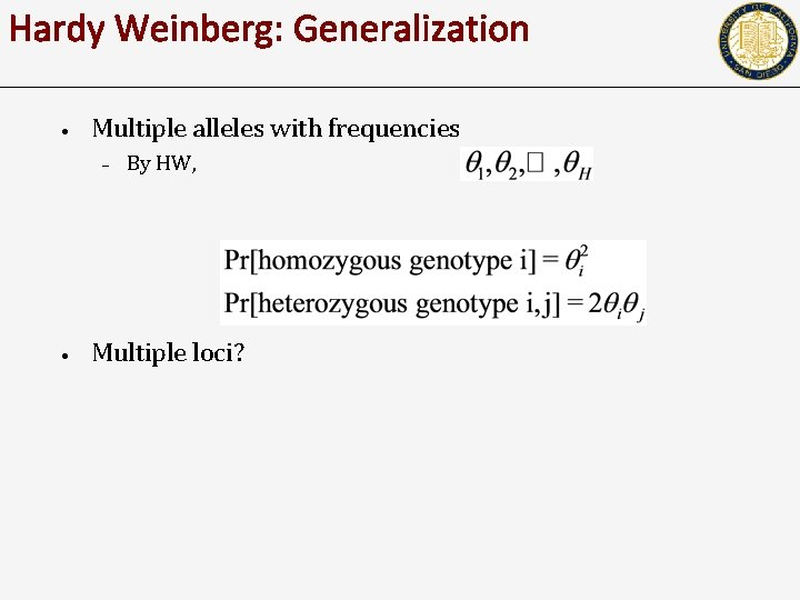Hardy Weinberg: Generalization • Multiple alleles with frequencies – • By HW, Multiple loci?