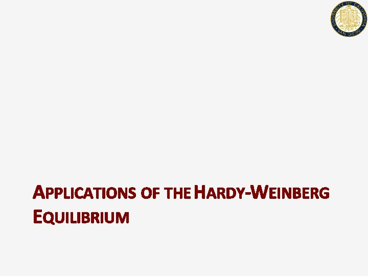 APPLICATIONS OF THE HARDY-WEINBERG EQUILIBRIUM