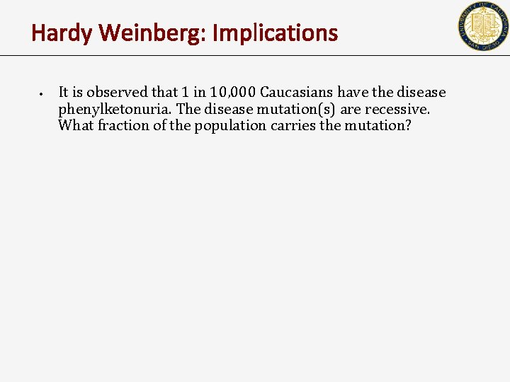 Hardy Weinberg: Implications • It is observed that 1 in 10, 000 Caucasians have