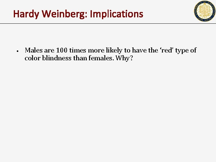Hardy Weinberg: Implications • Males are 100 times more likely to have the 'red'