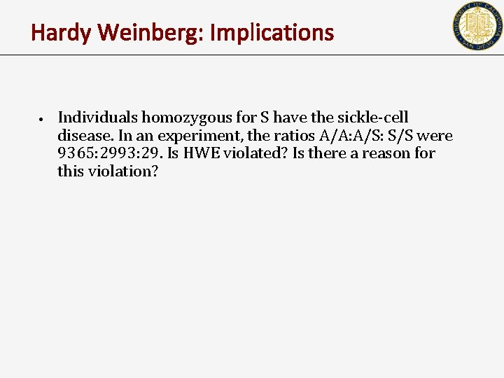 Hardy Weinberg: Implications • Individuals homozygous for S have the sickle-cell disease. In an