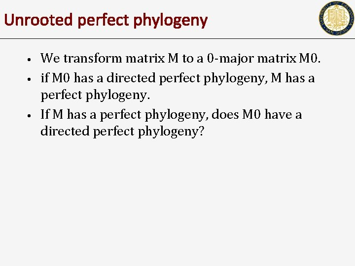 Unrooted perfect phylogeny • • • We transform matrix M to a 0 -major