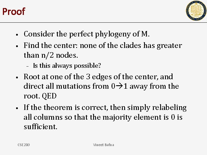 Proof • • Consider the perfect phylogeny of M. Find the center: none of