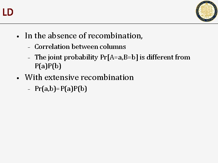 LD • In the absence of recombination, – – • Correlation between columns The