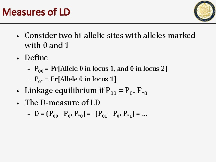 Measures of LD • • Consider two bi-allelic sites with alleles marked with 0
