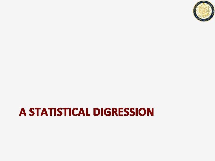 A STATISTICAL DIGRESSION