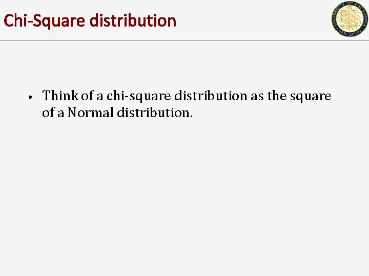 Chi-Square distribution • Think of a chi-square distribution as the square of a Normal