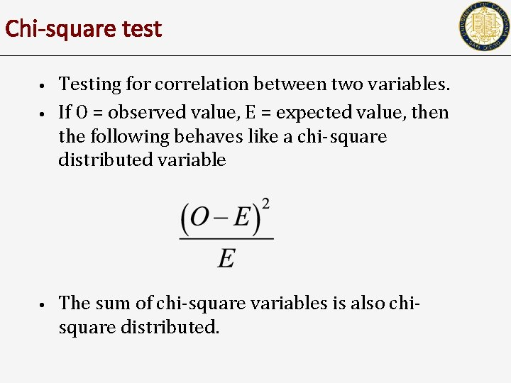 Chi-square test • • • Testing for correlation between two variables. If O =