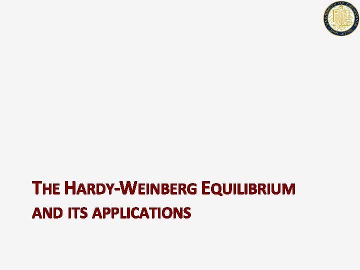 THE HARDY-WEINBERG EQUILIBRIUM AND ITS APPLICATIONS