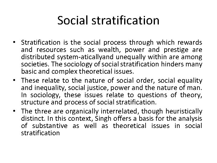 Social stratification • Stratification is the social process through which rewards and resources such