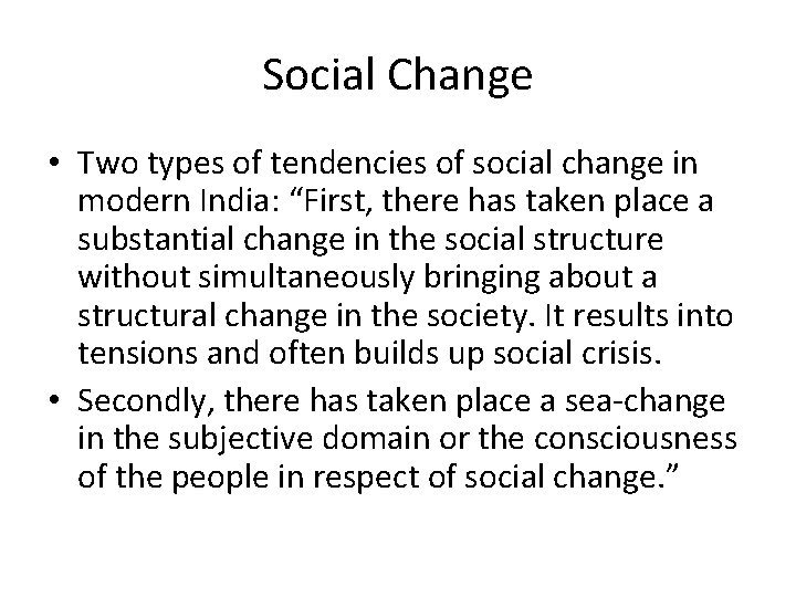 """Social Change • Two types of tendencies of social change in modern India: """"First,"""