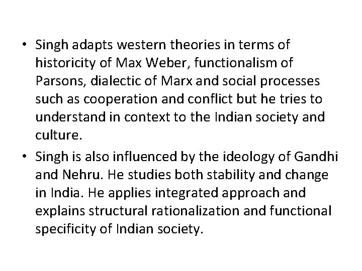 • Singh adapts western theories in terms of historicity of Max Weber, functionalism