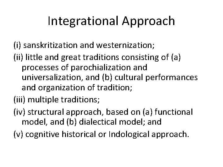 Integrational Approach (i) sanskritization and westernization; (ii) little and great traditions consisting of (a)