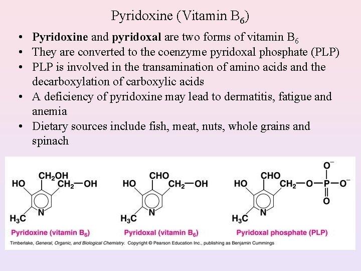 Pyridoxine (Vitamin B 6) • Pyridoxine and pyridoxal are two forms of vitamin B